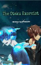 The Otaku Exorcist. (A Blue Exorcist FanFiction)(Discontinued) by STakeshi