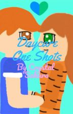 Daycare One Shots by Crystal_Sakura245