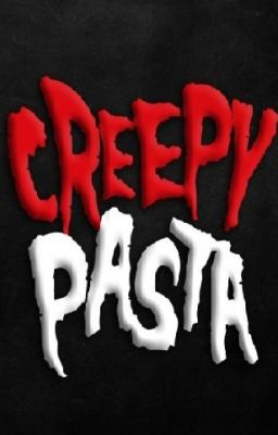 CreepyPastas-Kinh dị- Những mẩu chuyện lượm và nhặt.