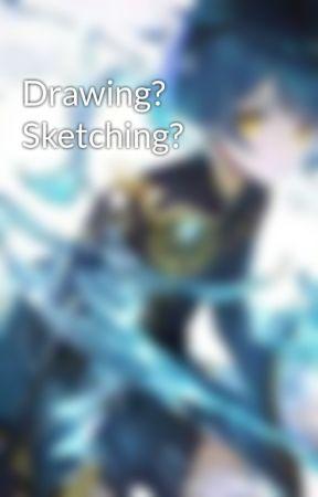 Drawing? Sketching?  by YukiSuou