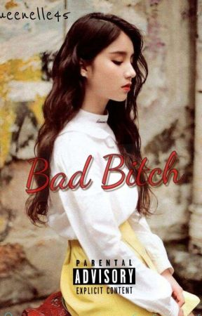 BAD BITCH(ON GOING ✓) by queenelle45