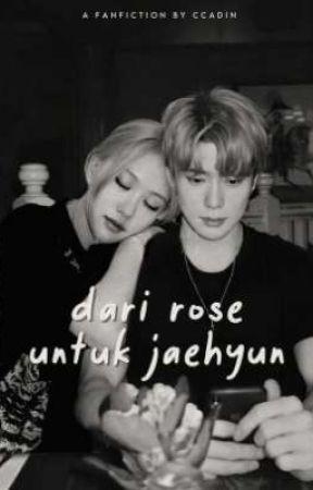 dari rose untuk jaehyun : Jaerose ✓ by ccadin