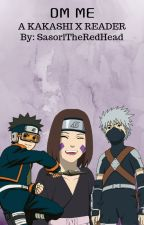dm me. (Kakashi x reader) [book 1] by SasoriTheRedHead