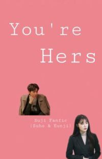 You're Hers (Suho & Eunji Fanfic) cover