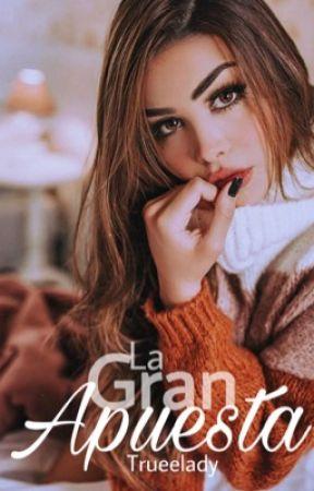 La Gran Apuesta[✔️]. by trueelady