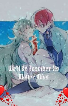 We'll be together no matter what {Pro hero Shoto × Quirkless Fem Izuku}  by Laayel_Angelina54