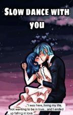 Slow Dance With You {Lukanette One-Shot} by My_Demons_Swim