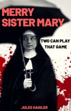 Merry Sister Mary: Two Can Play That Game by Jules_Haigler