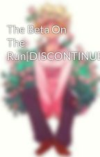 The Beta On The Run by IceyDicey678