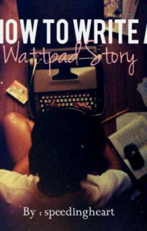 How to Write a Wattpad Story by speedingheart