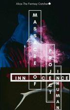 Massacre Of Innocence: Project Inhuman by FantasyCatcher-Alice