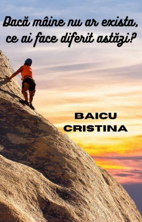 Dacă mâine nu ar exista, ce ai face diferit astăzi? by CristinaBaicu24