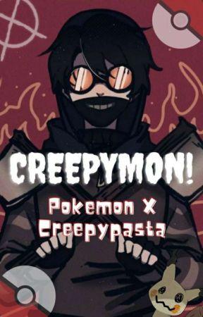 Creepymon: Pokémon X Creepypasta Crossover FEM!Reader {OLD} by VikingMetalToby