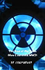 The End of My Town (How I survived WW3) by Coleplayz59