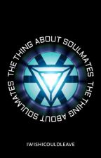 The Thing About Soulmates || Tony Stark by IwishIcouldleave