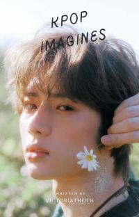 𝕜𝕡𝕠𝕡 𝕚𝕞𝕒𝕘𝕚𝕟𝕖𝕤 // kpop idols as your... // hun cover