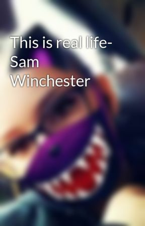 This is real life- Sam Winchester by missu247