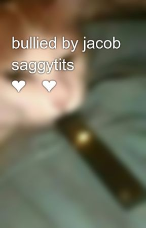 bullied by jacob saggytits 😍😤 ❤️❤️ by vinnyAtOliveGarden