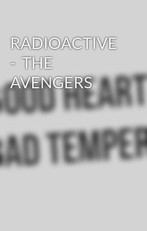 RADIOACTIVE  -  THE AVENGERS by MISSING-IN-ACTION