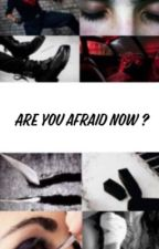 Are you afraid now? ( under revision ) by Blue_Crow1313