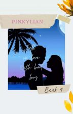 BOOK 1: I Fell In Love With Bad Boy 'COMPLETED' by pinkylian