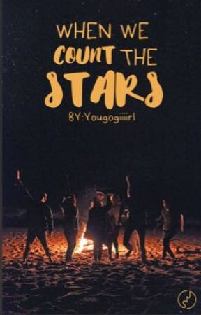 WHEN WE COUNT THE STARS by Yougogiiiirl