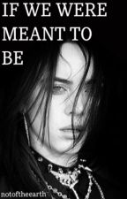 IF WE WERE MEANT TO BE // Billie Eilish by notoftheearth