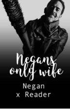 Negans only wife (Negan x reader) by -negansrealwife-