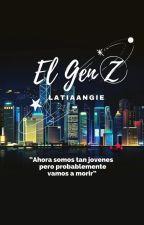 El Gen Z(en edición, sin terminar ) de latiaangie