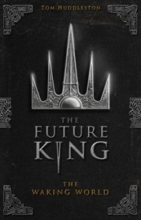 THE FUTURE KING BOOK 1: THE WAKING WORLD - Sample chapters by Tomhuddleston