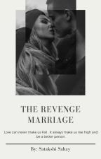 The Revenge Marriage by 22Satakshi