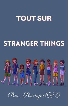 Tout sur Stranger Things by Stranger1985