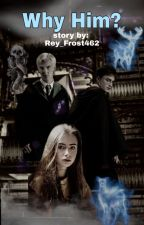 Why Him? (Draco Malfoy Story) by Rey_Frost462