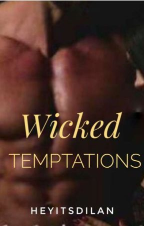 Wicked Temptations (Completed) by HeyitsDilan