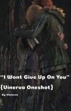 I Wont Give Up On You {Vinerva Oneshot} by vinnerva