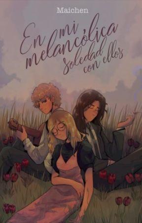 En mi melancólica soledad con ellos (Completa) by PsiqueMaichen