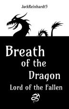 Breath of the Dragon: Lord of the Fallen by JackReinhardt5