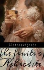 The Fruits of Aphrodite (A collection of short erotica) by zlatnazvijezda