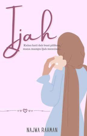 Ijah ❤️ (COMPLETE) by NajwaRahman91