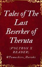 Tales of The Last Berserker of Theruta  (Voltron x reader) by Yamashiro_Haruki