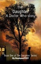 The Daughter (a Doctor Who story) by Deadpool7337