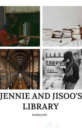 Jennie and Jisoo's Library by DonkeyASS_