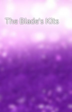 The Blade's Kits by Ceil_Phantanhive214