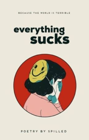 everything sucks by -spilled-