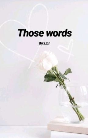 those words  by B3-MY-GH0ST
