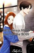 HE'S always RIGHT but I AM the BOSS by Solyblack