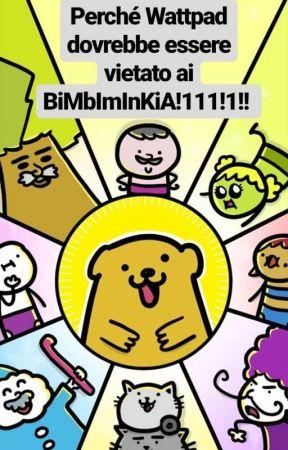 Perché Wattpad dovrebbe essere vietato ai BiMbImInKiA!1!!1 by x_XXXTENTACION_x