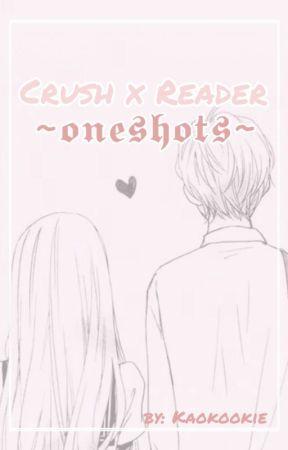 Crush x Reader~Oneshots by Kaokookie