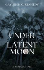 Under A Latent Moon (A Werewolf Tale) by CayleighKennedy
