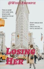 Losing Her |✔️ by wiselemonpie